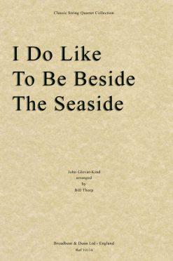 Glover-Kind - I Do Like To Be Beside The Seaside (String Quartet Score)