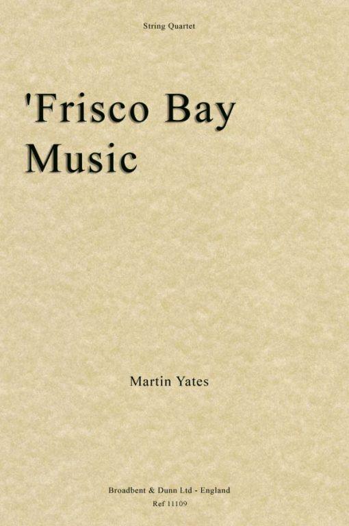 Martin Yates - 'Frisco Bay Music (String Quartet)