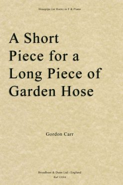 Gordon Carr - A Short Piece for A Long Piece of Garden Hose (Hosepipe or Horn in F)