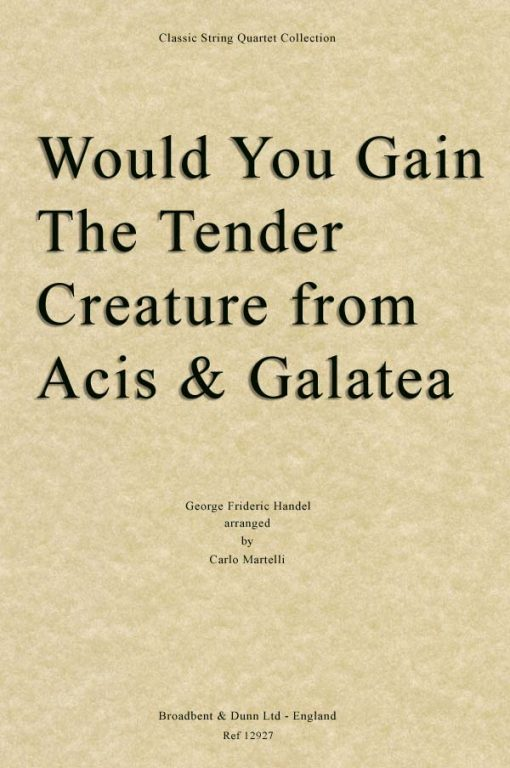 Handel - Would You Gain The Tender Creature from Acis and Galatea (String Quartet Score)